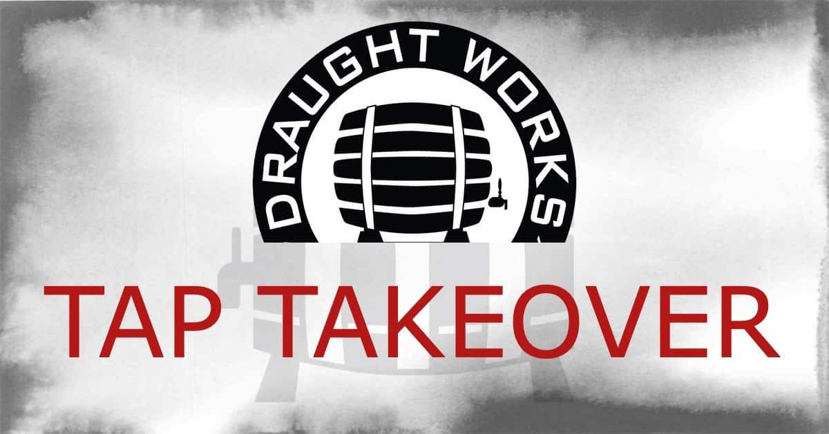 Draught Works Tap Takeover